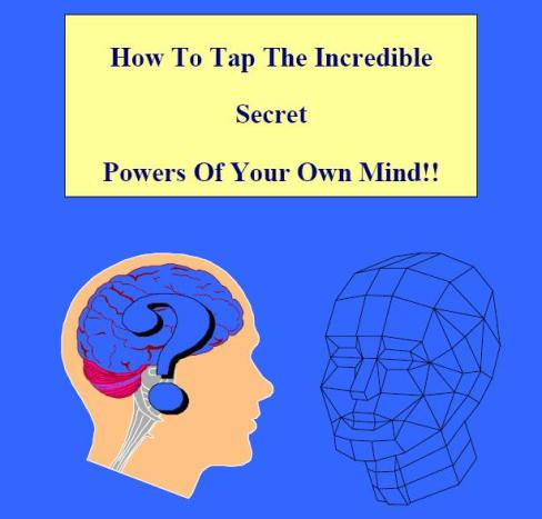 How To Tap The Incredible Secret Powers Of Your Own Mind!!